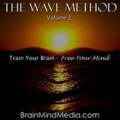 The Wave Method: Advanced Brainwave Meditation, Vol. 1 (Binaural Beats)