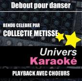 Debout pour danser (Rendu célèbre par Collectif Métissé) [Version karaoké avec chœurs]