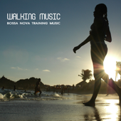 Walking Music - Bossa Nova Training Music for Walking and Running (Sport Music, Latin Songs and Brazilian Music