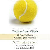 The Inner Game of Tennis: The Classic Guide to the Mental Side of Peak Performance (Unabridged) [Unabridged Nonfiction] - W. Timothy Gallwey