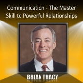 Communication - the Master Skill to Powerful Relationships - Brian Tracy