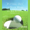 Putting Out of Your Mind - Dr. Bob Rotella