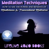 Meditation Techniques - How to Use the Power and Benefits of Mindfulness and Transcendental Meditation