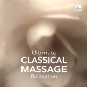 Ultimate Classical Massage Relaxation - Music for Meditation, Relaxation, Sleep, Massage Therapy