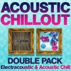 Acoustic Chillout Double Pack (Electracoustic and Acoustic Chill) 45 Cool Acoustic Gems - Compiled By Chris Coco