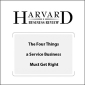 The Four Things a Service Business Must Get Right (Harvard Business Review) - Frances X. Frei