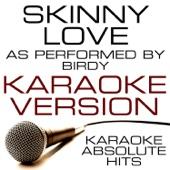 Skinny Love (As Performed By Birdy) Karaoke Version