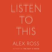 Listen to This (Unabridged) - Alex Ross