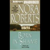 Nora Roberts - Born in Shame: Born in Trilogy, Book 3 (Unabridged)  artwork