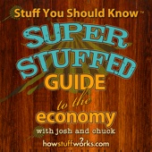 Stuff You Should Know: Super Stuffed Guide to the Economy