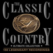The Classic Country - Ultimate Collection - 150 Legendary Recordings