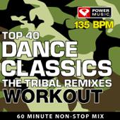 Top 40 Dance Workout - The Tribal Remixes (135 BPM) [Continuous Mix] [135 BPM]