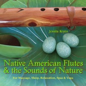 NATIVE AMERICAN FLUTES & SOUNDS OF NATURE (Relaxing Native American Flute & Nature Sounds for Massage, Sleep, Spas & Yoga) - Jessita Reyes