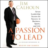 A Passion to Lead: Seven Leadership Secrets for Success in Business, Sports, And Life - Jim Calhoun with Richard Ernsberger, Jr.