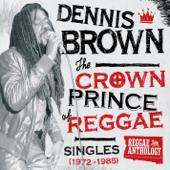 Reggae Anthology: Dennis Brown - Crown Prince of Reggae (Singles - 1972-1985)