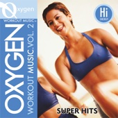 Oxygen Workout Music, Vol. 2: Super Hits - 128 BPM for Running, Walking, Elliptical, Treadmill, Aerobics & Fitness