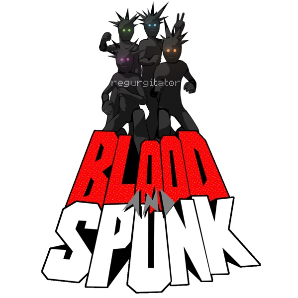 Regurgitator blood and spunk