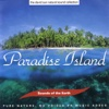 The David Sun Natural Sound Collection: Sounds of the Earth - Paradise Island, Sounds of the Earth