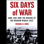 Six Days of War: June 1967 and the Making of the Modern Middle East (Unabridged) - Michael B. Oren Cover Art