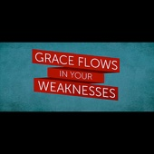 Grace Flows In Your Weaknesses