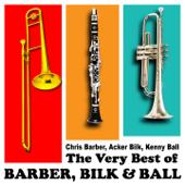THE VERY BEST OF BARBER, BILK & BALL: Chris Barber, Acker Bilk, Kenny Ball