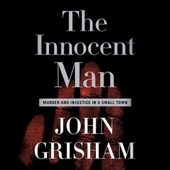 The Innocent Man: Murder and Injustice In a Small Town (Unabridged) [Unabridged Nonfiction] - John Grisham Cover Art
