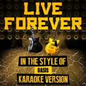 Live Forever (In the Style of Oasis) [Karaoke Version]