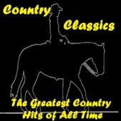Country Classics (The Greatest Country Hits of All Time)