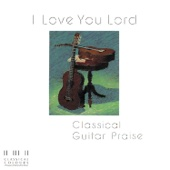 I Love You Lord / Classical Guitar Praise