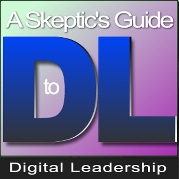 A Skeptic's Guide to Digital Leadership with Eric Sheninger