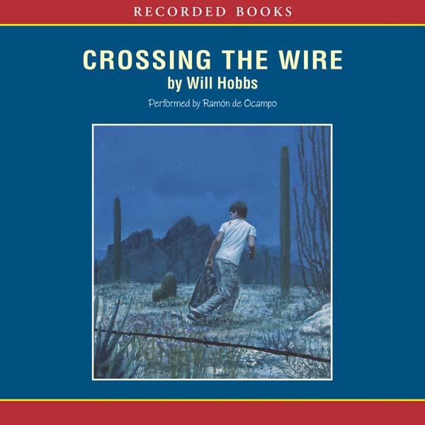 Crossing the Wire (Unabridged) by Will Hobbs on iTunes