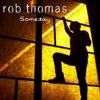 Someday - Single, Rob Thomas