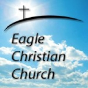 Eagle Christian Church Sermon Video Podcast
