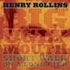 Big Ugly Mouth / Short Walk On a Long Pier, Henry Rollins