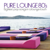Pure Lounge 80's (Eighties' Pop Songs in Al Lounge Touch)