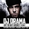Ain't No Way Around It (Remix) [feat. Future, Big Boi, Young Jeezy) - Single, DJ Drama
