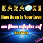 How Deep Is Your Love (In the Style of Bee Gees) [Karaoke Version]
