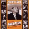 Temas Ineditos de Sus Peliculas, Javier Solis
