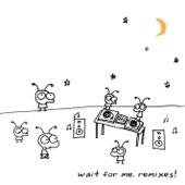 Wait For Me (Remixes!)