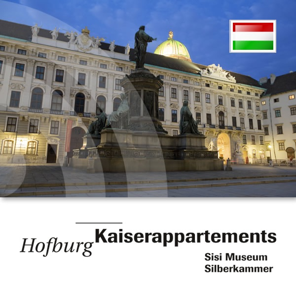A bécsi Hofburg – a császári lakosztályok, a Sisi Múzeum, az Ezüsttár