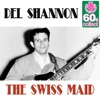 The Swiss Maid (Remastered) - Single, Del Shannon