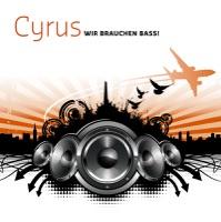 Cyrus - Wir Brauchen Bass (original radio mix)