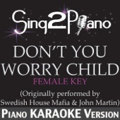 Don't You Worry Child (Female Key) [Originally Performed By Swedish House Mafia & John Martin] [Piano Karaoke Version]
