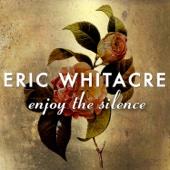 Enjoy The Silence - Eric Whitacre & Eric Whitacre Singers