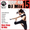 Top 40 DJ Mix Vol 15 (Non-Stop Mix for Walking, Jogging, Elliptical, Stair Climber, Treadmill, Biking, Exercise)