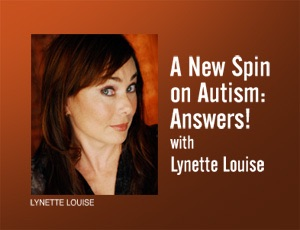 A New Spin on Autism: Answers! – Lynette Louise