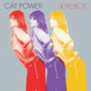 Jukebox (Deluxe Edition), Cat Power