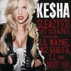 Sleazy Remix 2.0- Get Sleazier (feat. Lil Wayne, Wiz Khalifa, T.I. & André 3000) - Single, Ke$ha