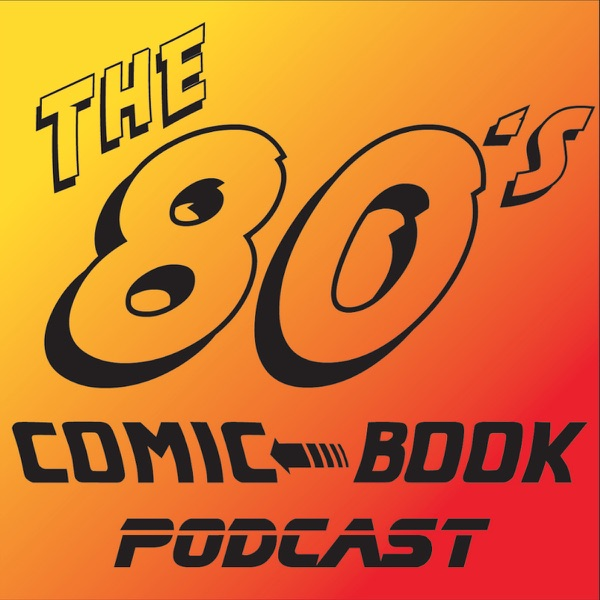 The 80's Comic Book Podcast