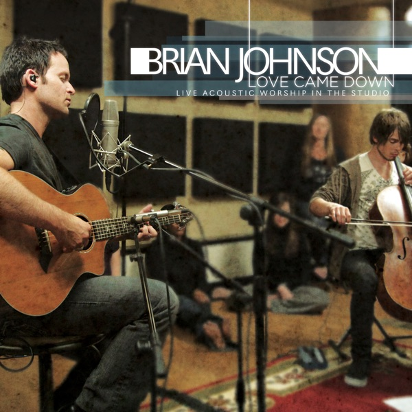 Love Came Down  by Brian Johnson